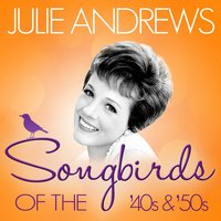 Songbirds of the 40's and 50's - Julie Andrews — Julie Andrews