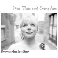 Here There and Everywhere — Emma Anstruther