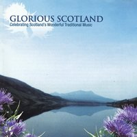 Glorious Scotland: Celebrating Scotland's Wonderful Traditional Music — Various Artists - Foot Stompin' Records