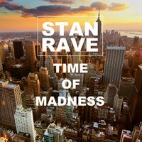 Time of Madness — Stan Rave