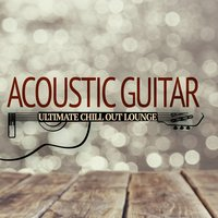 Acoustic Guitar - Ultimate Chill out Lounge — сборник