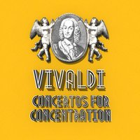 Vivaldi: Concertos for Concentration — Антонио Вивальди
