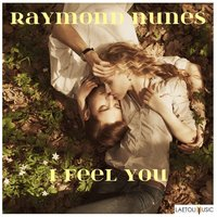 I Feel You — Raymond Nunes