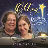 Mary Did You Know — John Turner