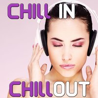 Chill in, Chill Out - Sensual Lounge Music for Relaxation — сборник