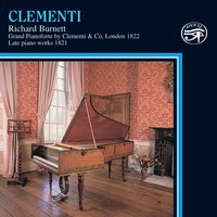 Clementi: Late Piano Works 1821 on Early Pianos — Muzio Clementi, Richard Burnett