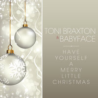 Have Yourself A Merry Little Christmas — Toni Braxton, Babyface