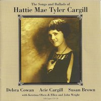 The Songs and Ballads of Hattie Mae Tyler Cargill — сборник