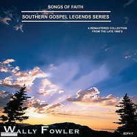Songs of Faith - Southern Gospel Legends Series-Wally Fowler — Wally Fowler