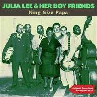 King Size Papa — Julia Lee & Her Boy Friends
