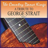 A Tribute to George Strait, Volume 2 — The Country Dance Kings