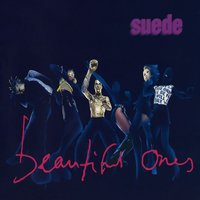 Beautiful Ones — Suede