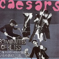 39 Minutes Of Bliss (In An Otherwise Meaningless World) — Caesars