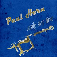 Easily Stop Time — Paul Horn
