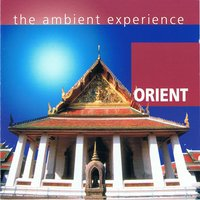 The Ambient Experience Oriente — Kerner Fox And Max Hanson