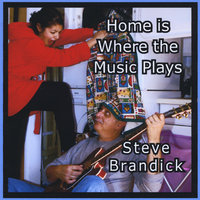 Home is Where the Music Plays — Steve Brandick