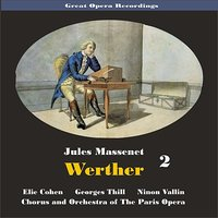Great Opera Recordings / Massenet: Werther, [1931] Volume 2 — Georges Thill, Ninon Vallin, Germaine Féraldy, Elie Cohen, Louis Guenot, Armand Narçon, Жюль Массне