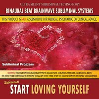 Start Loving Yourself — Binaural Beat Brainwave Subliminal Systems