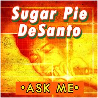Ask Me — Sugar Pie DeSanto
