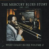 The Mercury Blues Story (1945 - 1955) - West Coast Blues, Vol. 2 — сборник