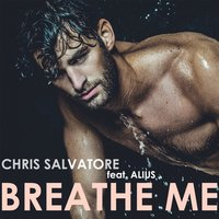 Breathe Me — Chris Salvatore, ALIUS