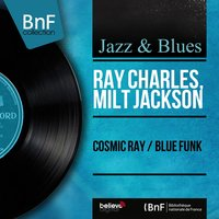 Cosmic Ray / Blue Funk — Ray Charles, Milt Jackson, Connie Kay, BILLY MITCHELL, Oscar Pettiford