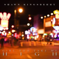 Chill & Lounge Vibrations: Girl You Take Me High — Shawn Kingsberry