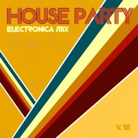 House Party Electronica Mix, Vol. 12 — сборник