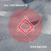 All Too Delicate — Rick Nelson