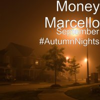 September #AutumnNights — Money Marcello