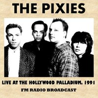Live at the Hollywood Palladium, 1991 (FM Radio Broadcast) — Pixies