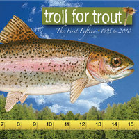 The First Fifteen - 1995 to 2010 — Troll for Trout