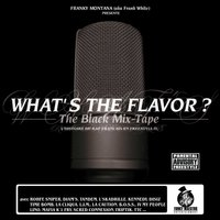 What's the Flavor? The Black Mix-Tape (L'histoire du rap français en freestyle) [By Franky Montana] — сборник