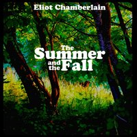 The Summer and the Fall — Eliot Chamberlain