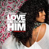 Love Me Some Him — Angela Hunte