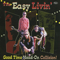 Good Time Head-On Collision! — The Easy Livin'