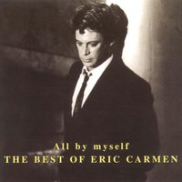 All By Myself - The Best Of Eric Carmen — Eric Carmen