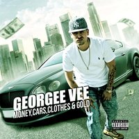 Money, Cars, Clothes & Gold — Georgee Vee