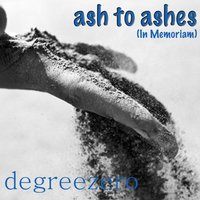 Ash To Ashes — Degreezero
