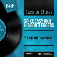Yes Sir, That's My Baby — Spike Easy and His Bootleggers