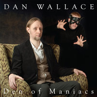 Den of Maniacs — Dan Wallace