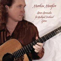 Seven Serenades for Scalloped Fretboard Guitar — Matthew Montfort