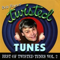 Best Of Twisted Tunes, Vol. 2 — Bob Rivers