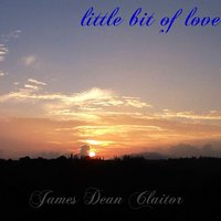 Little Bit of Love — James Dean Claitor