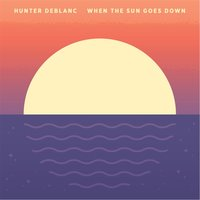 When the Sun Goes Down — Hunter Deblanc