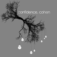 The Things We Think but Do Not Say — Confidence, Cohen