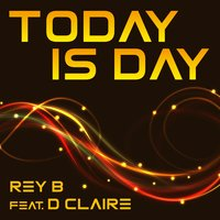 Today Is Day — Rey B, D Claire
