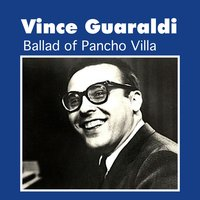 Ballad of Pancho Villa — Vince Guaraldi
