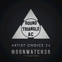 Artist Choice 24. Moonwatch3r (1st Selection) — Moonwatch3r