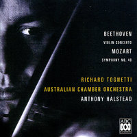 Beethoven: Concerto for Violin and Orchestra, Op. 61 - Mozart: Symphony No. 40 — Richard Tognetti, Australian Chamber Orchestra, Anthony Halstead, Вольфганг Амадей Моцарт, Людвиг ван Бетховен